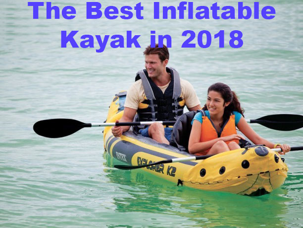 Best Inflatable Kayak in 2018